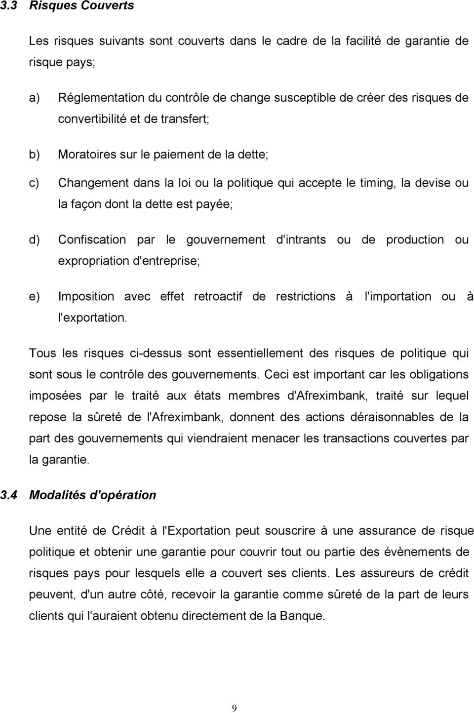 Confiscation par le gouvernement d'intrants ou de production ou expropriation d'entreprise; e) Imposition avec effet retroactif de restrictions à l'importation ou à l'exportation.