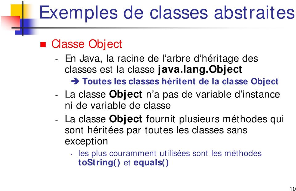 object Toutes les classes héritent de la classe Object - La classe Object n a pas de variable d instance ni