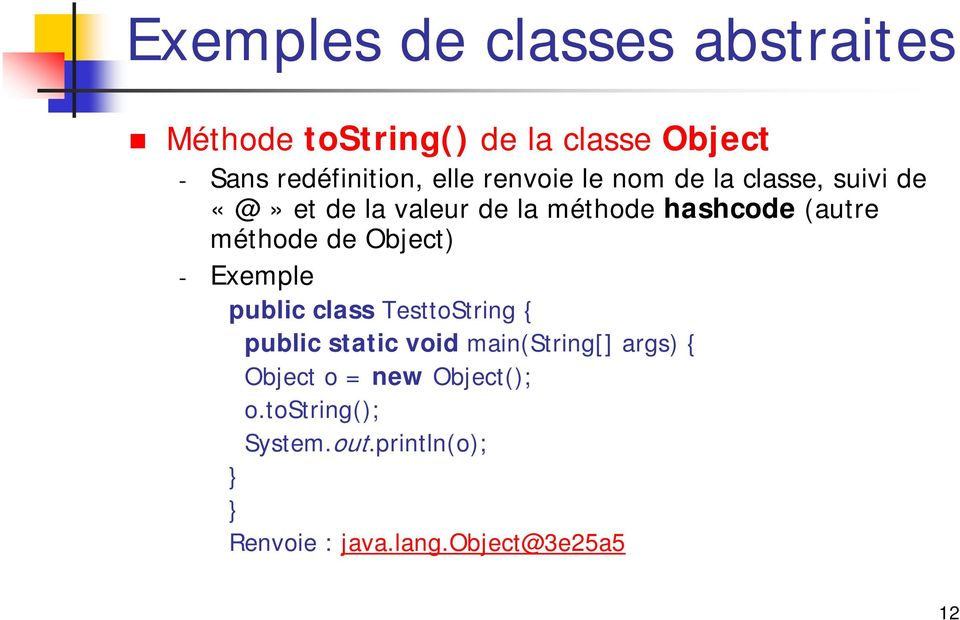 méthode de Object) - Exemple public class TesttoString { public static void main(string[]