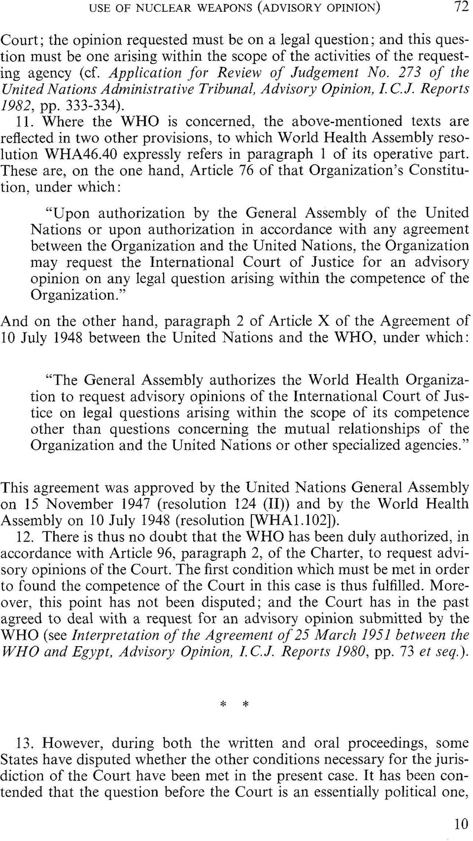 Where the WHO is concerned, the above-mentioned texts are reflected in two other provisions, to which World Health Assembly resolution WHA46.40 expressly refers in paragraph 1 of its operative part.