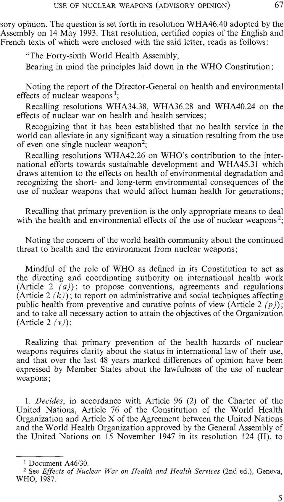 laid down in the WHO Constitution; Noting the report of the Director-General on health and environmental effects of nuclear weapons '; Recalling resolutions WHA34.38, WHA36.28 and WHA40.
