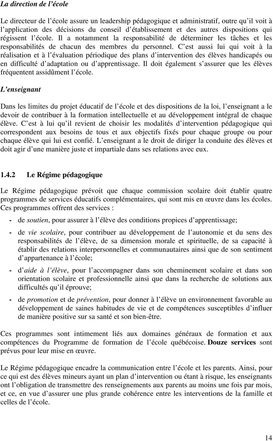 C est aussi lui qui voit à la réalisation et à l évaluation périodique des plans d intervention des élèves handicapés ou en difficulté d adaptation ou d apprentissage.