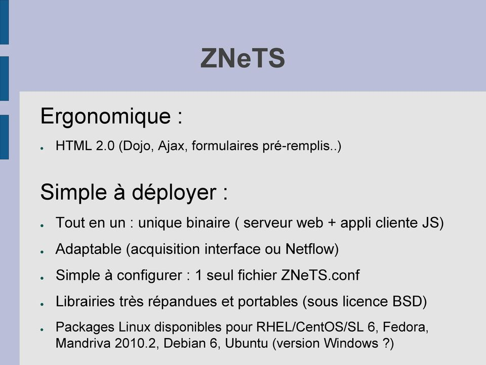 (acquisition interface ou Netflow) Simple à configurer : 1 seul fichier ZNeTS.