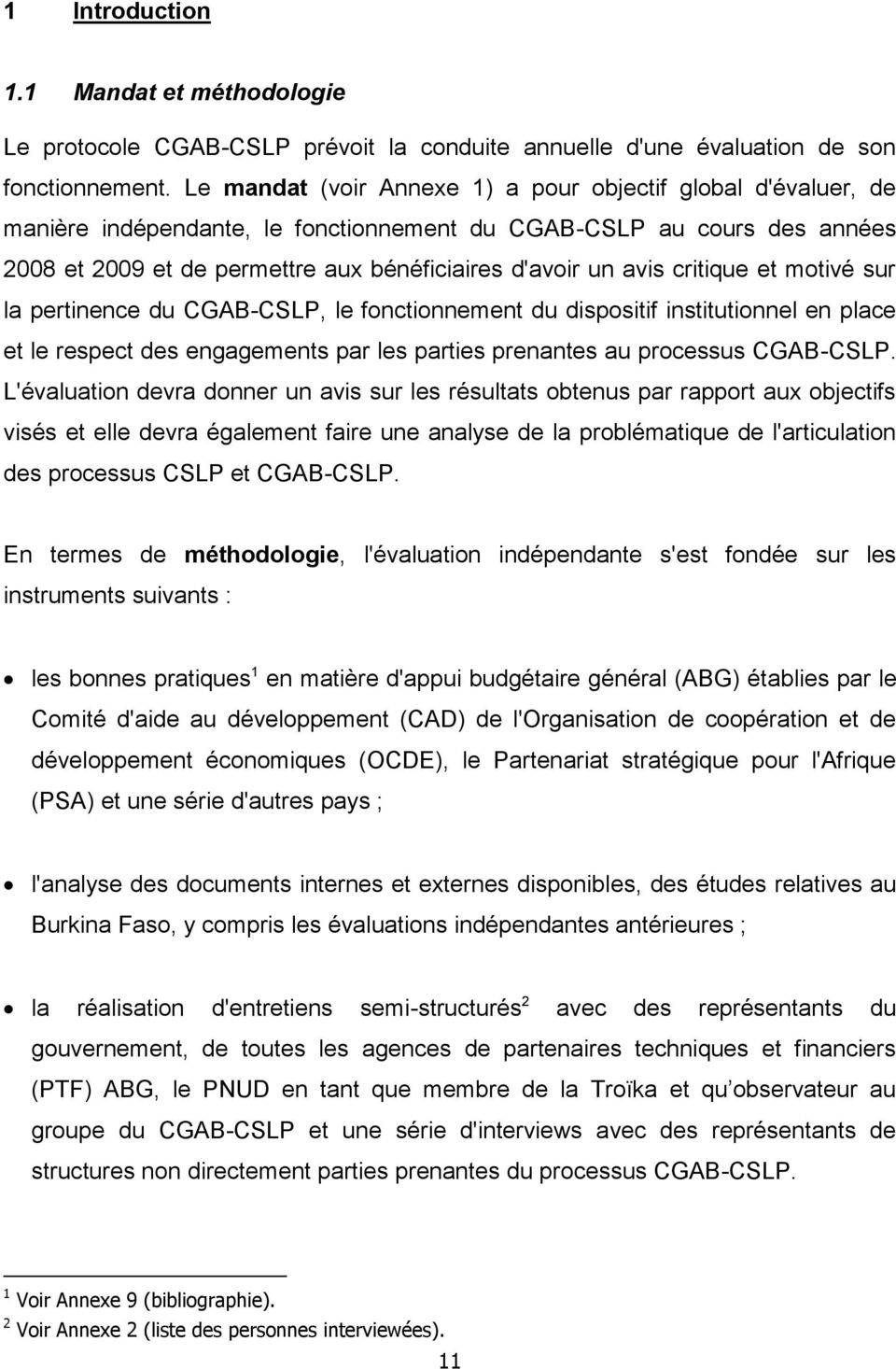 critique et motivé sur la pertinence du CGAB-CSLP, le fonctionnement du dispositif institutionnel en place et le respect des engagements par les parties prenantes au processus CGAB-CSLP.