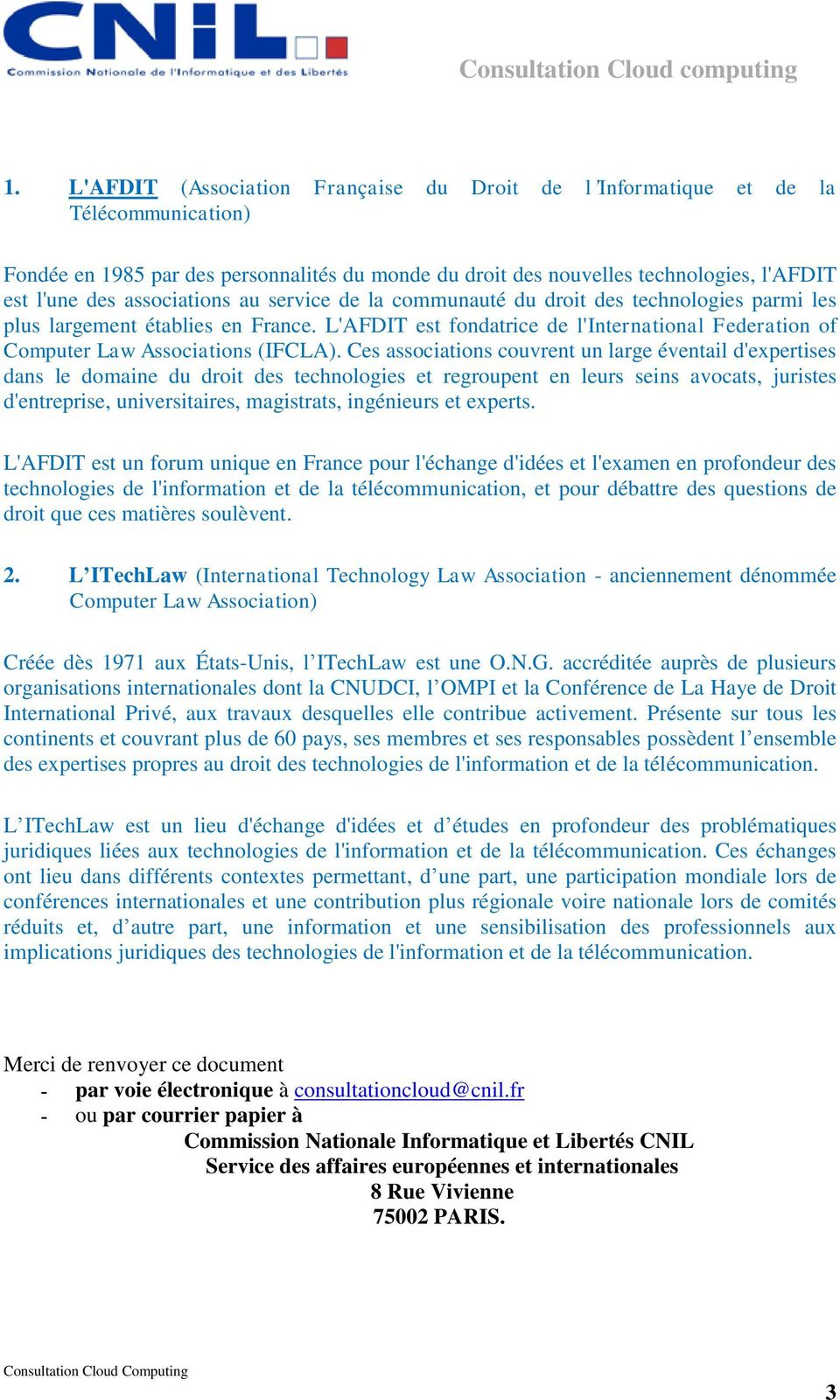 L'AFDIT est fondatrice de l'international Federation of Computer Law Associations (IFCLA).
