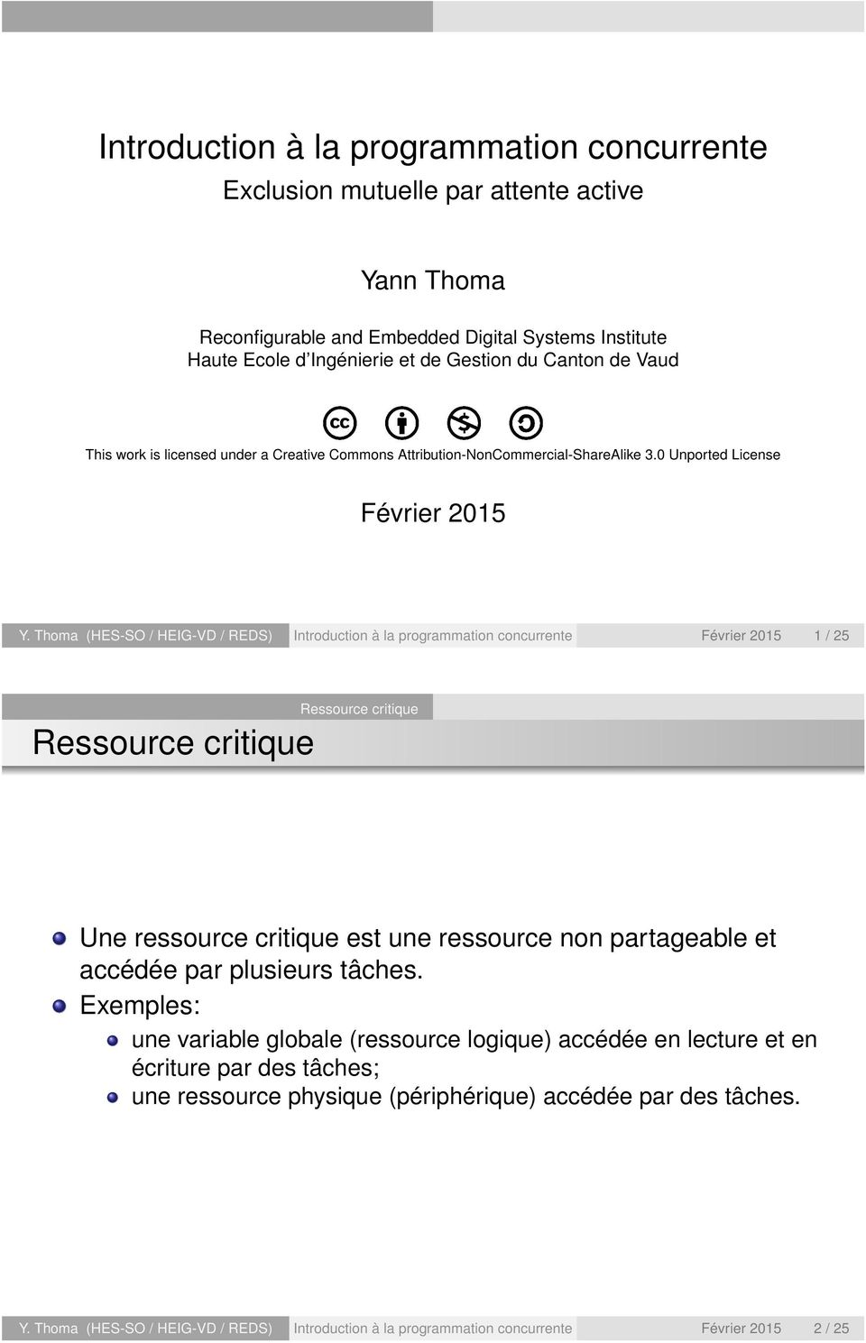Thoma (HES-SO / HEIG-VD / REDS) Introduction à la programmation concurrente Février 2015 1 / 25 Une ressource critique est une ressource non partageable et accédée par plusieurs tâches.