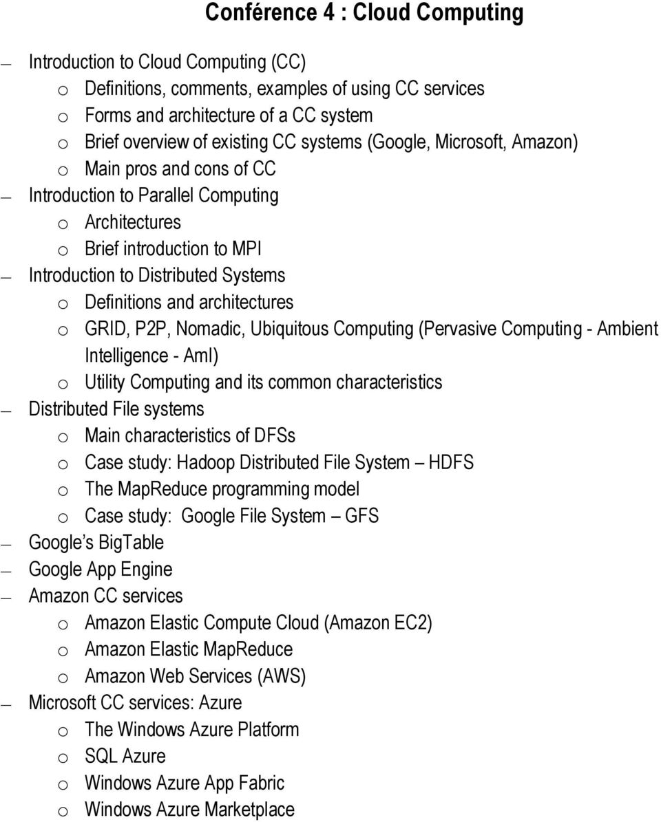 architectures o GRID, P2P, Nomadic, Ubiquitous Computing (Pervasive Computing - Ambient Intelligence - AmI) o Utility Computing and its common characteristics Distributed File systems o Main