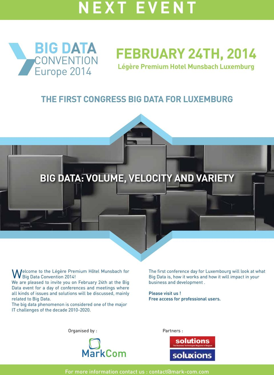 We are pleased to invite you on February 24th at the Big Data event for a day of conferences and meetings where all kinds of issues and solutions will be discussed, mainly related to Big Data.