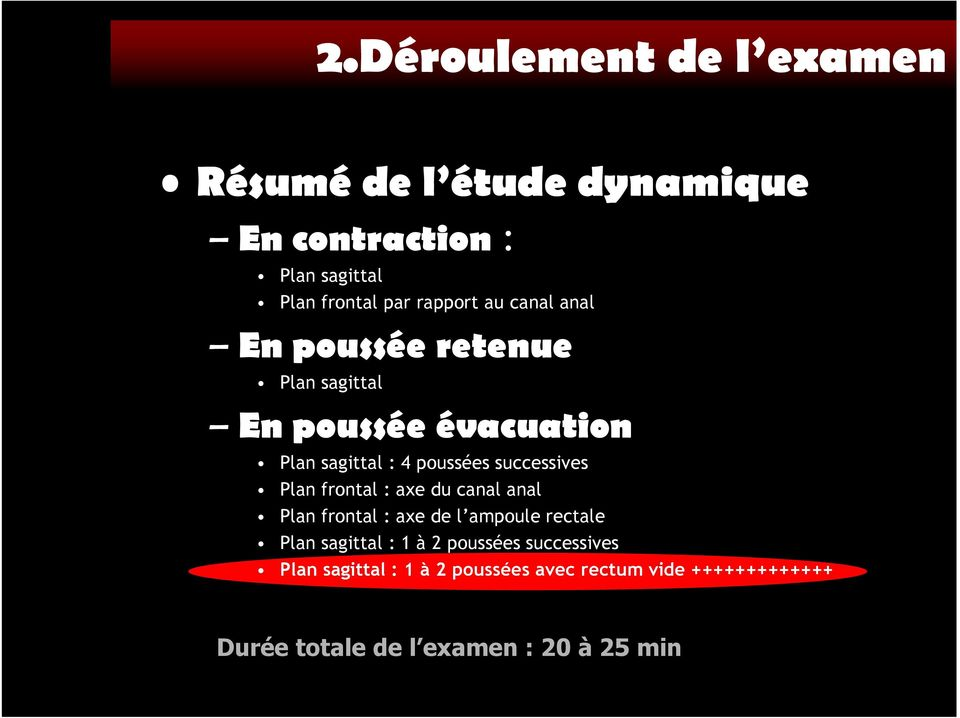 successives Plan frontal : axe du canal anal Plan frontal : axe de l ampoule rectale Plan sagittal : 1 à 2