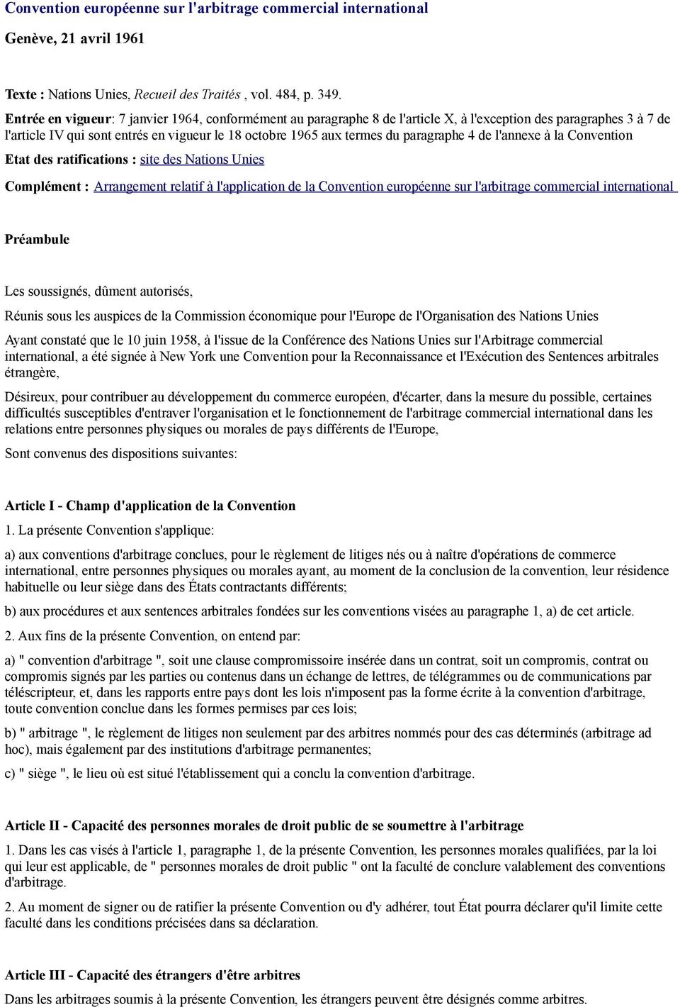 paragraphe 4 de l'annexe à la Convention Etat des ratifications : site des Nations Unies Complément : Arrangement relatif à l'application de la Convention européenne sur l'arbitrage commercial