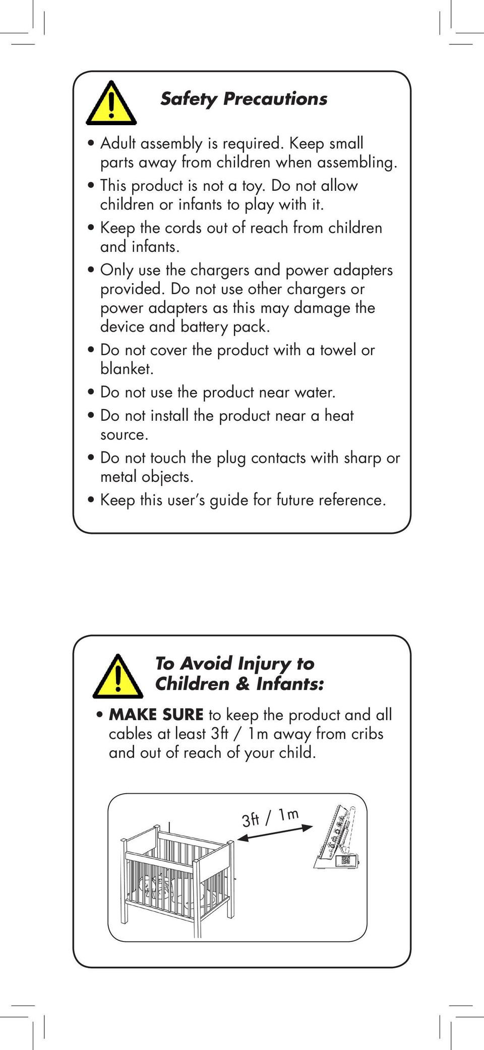 Do not use other chargers or power adapters as this may damage the device and battery pack. Do not cover the product with a towel or blanket. Do not use the product near water.