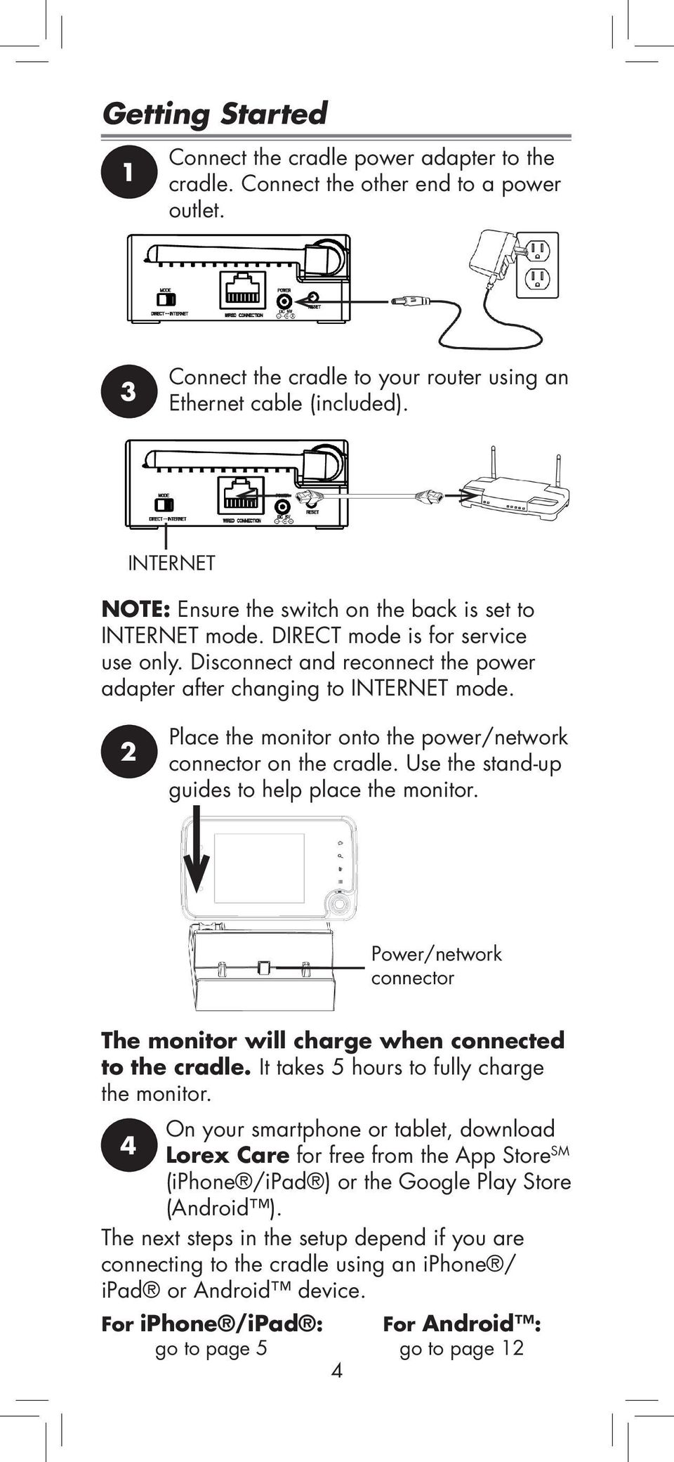 2 Place the monitor onto the power/network connector on the cradle. Use the stand-up guides to help place the monitor. Power/network connector The monitor will charge when connected to the cradle.