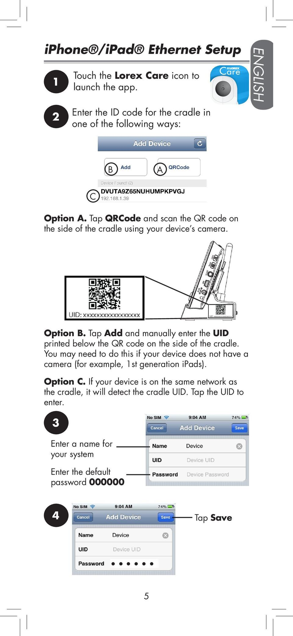 Tap QRCode and scan the QR code on the side of the cradle using your device s camera. Option B.