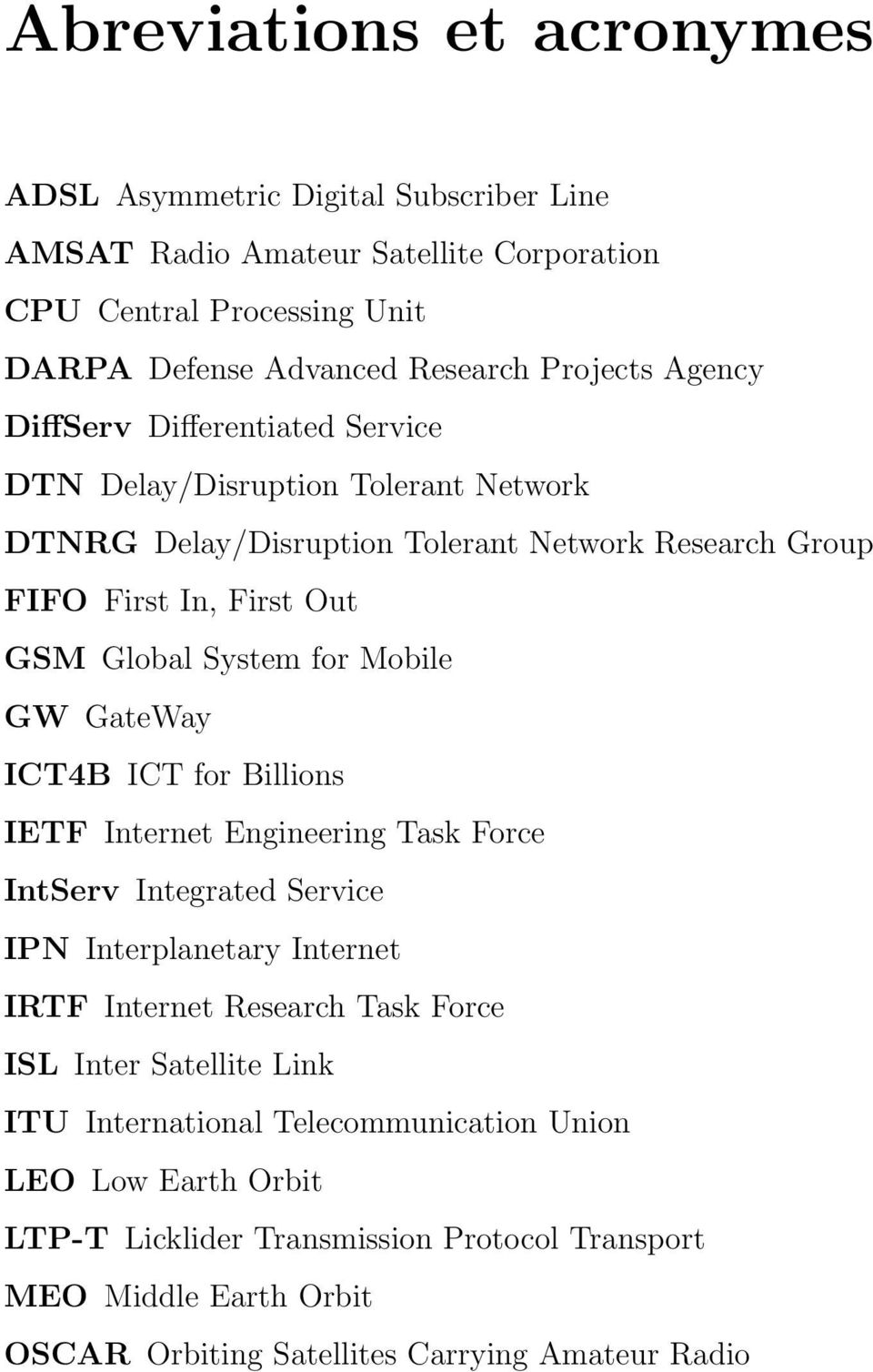 Mobile GW GateWay ICT4B ICT for Billions IETF Internet Engineering Task Force IntServ Integrated Service IPN Interplanetary Internet IRTF Internet Research Task Force ISL Inter