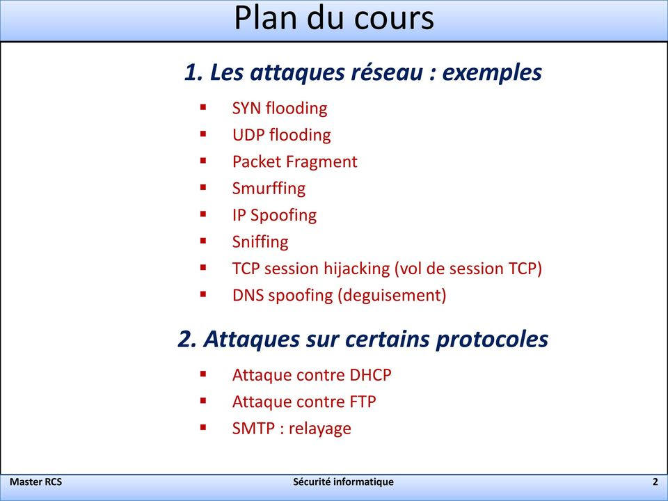 Smurffing IP Spoofing Sniffing TCP session hijacking (vol de session TCP) DNS