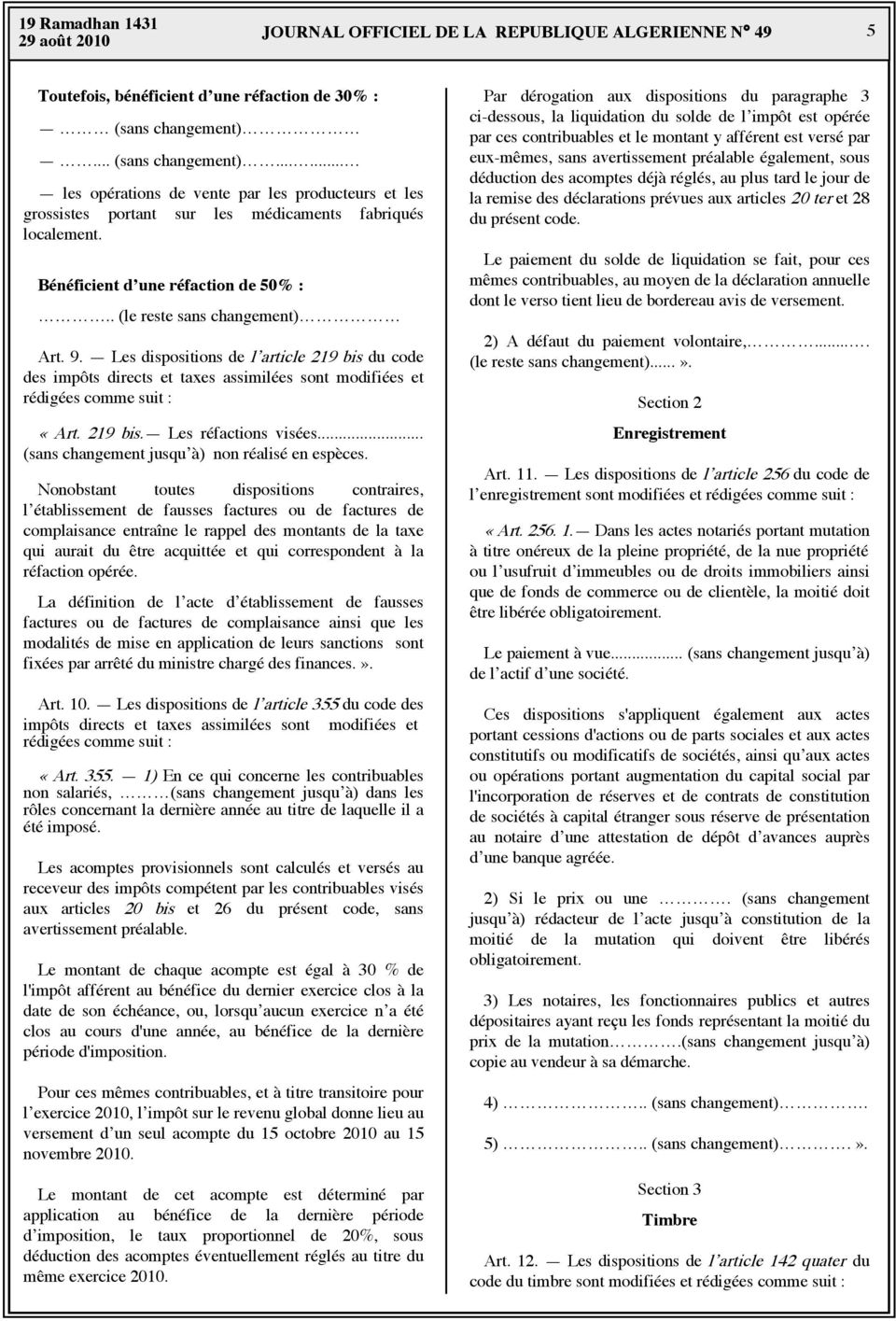 . (le reste sans changement) Art. 9. Les dispositions de l article 219 bis du code des impôts directs et taxes assimilées sont modifiées et rédigées comme suit : «Art. 219 bis. Les réfactions visées.