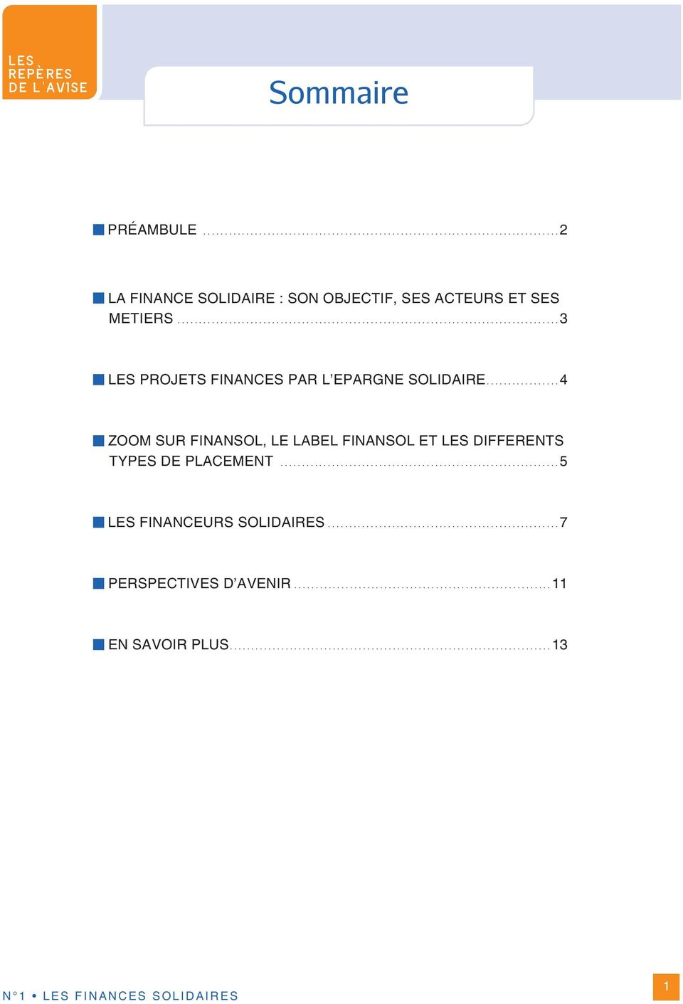 ................ 4 ZOOM SUR FINANSOL, LE LABEL FINANSOL ET LES DIFFERENTS TYPES DE PLACEMENT................................................................. 5 LES FINANCEURS SOLIDAIRES.