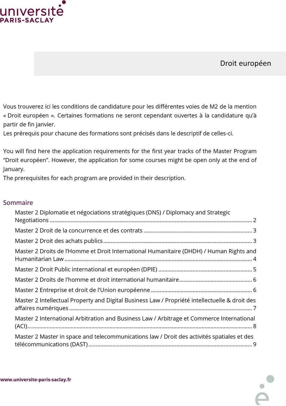You will find here the application requirements for the first year tracks of the Master Program Droit européen. However, the application for some courses might be open only at the end of January.