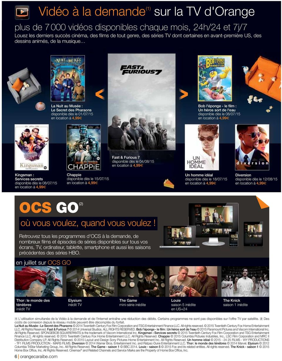 Fast & Furious 7 disponible dès le 04/08/15 Kingsman : Services secrets disponible dès le 08/07/15 Chappie disponible dès le 15/07/15 Un homme idéal disponible dès le 18/07/15 Diversion disponible
