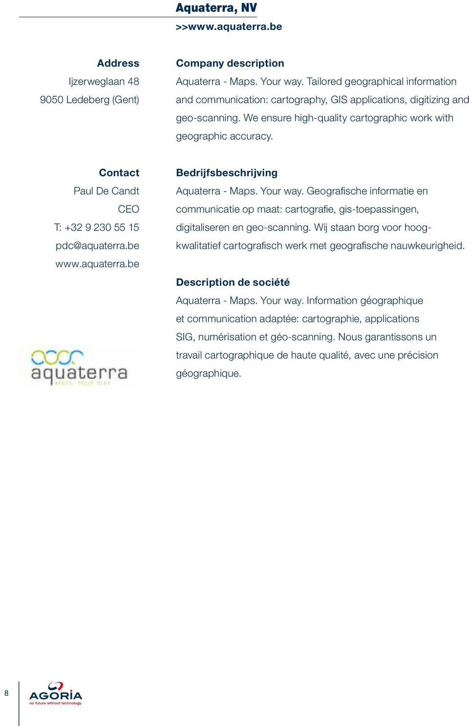 Paul De Candt CEO T: +32 9 230 55 15 pdc@aquaterra.be www.aquaterra.be Bedrijfsbeschrijving Aquaterra - Maps. Your way.