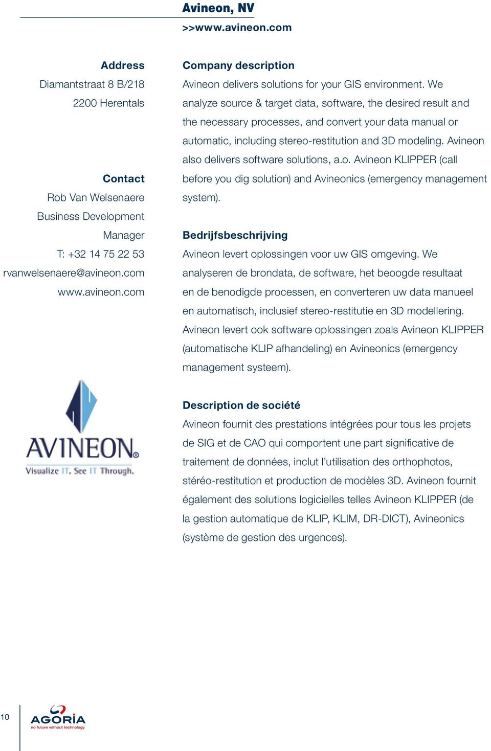 Avineon also delivers software solutions, a.o. Avineon KLIPPER (call before you dig solution) and Avineonics (emergency management system).
