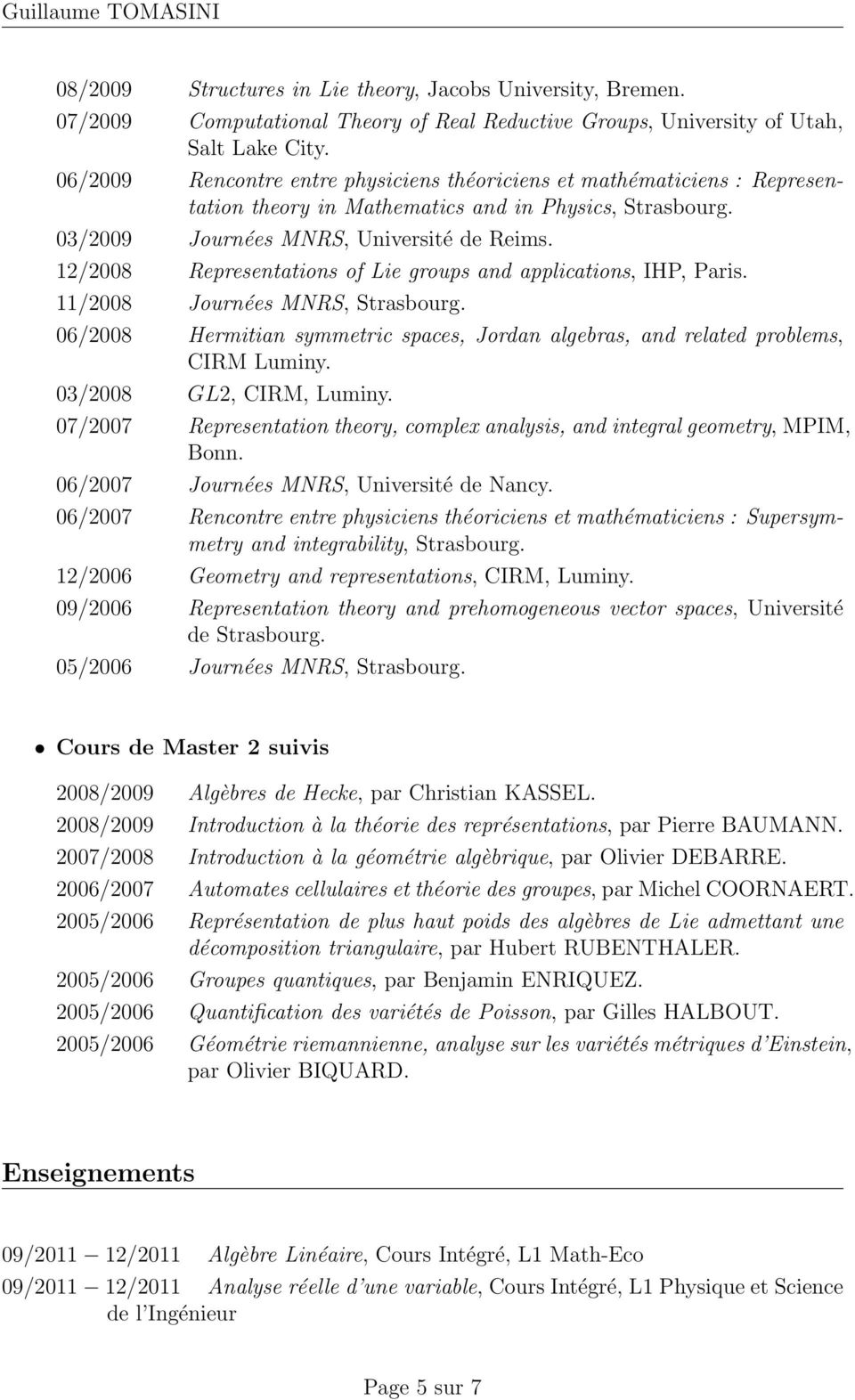 12/2008 Representations of Lie groups and applications, IHP, Paris. 11/2008 Journées MNRS,. 06/2008 Hermitian symmetric spaces, Jordan algebras, and related problems, CIRM Luminy.