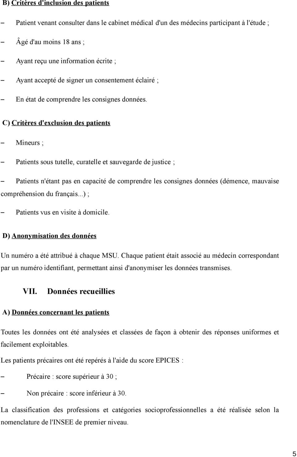 C) Critères d'exclusion des patients Mineurs ; Patients sous tutelle, curatelle et sauvegarde de justice ; Patients n'étant pas en capacité de comprendre les consignes données (démence, mauvaise