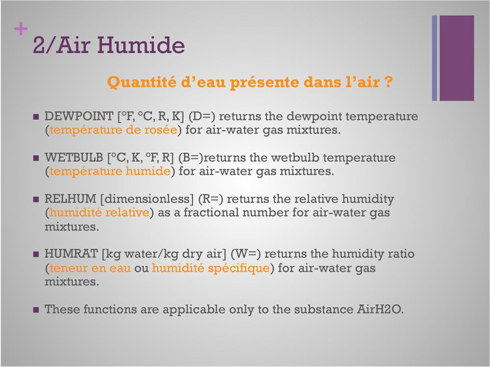 n WETBULB [ C, K, F, R] (B=)returns the wetbulb temperature (température humide) for air-water gas mixtures.