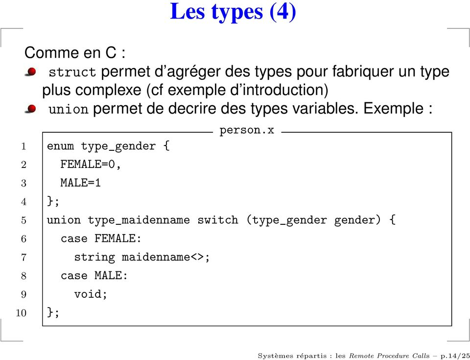 Exemple : 1 enum type_gender { 2 FEMALE=0, 3 MALE=1 4 }; person.
