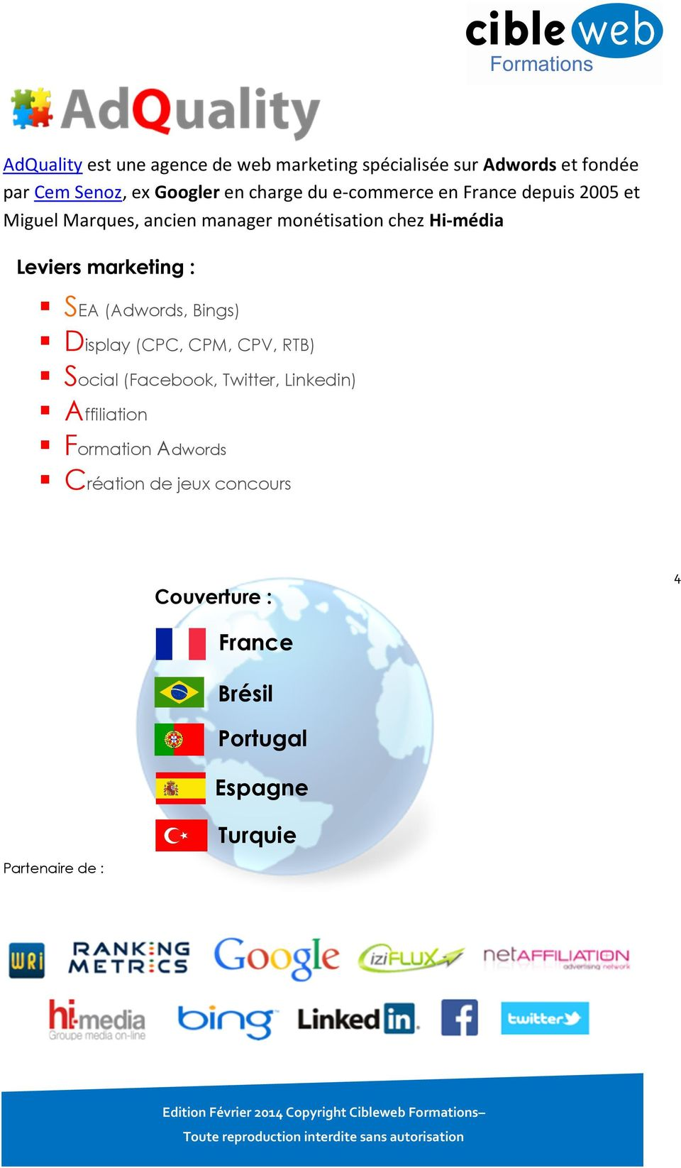 Leviers marketing : SEA (Adwords, Bings) Display (CPC, CPM, CPV, RTB) Social (Facebook, Twitter, Linkedin)