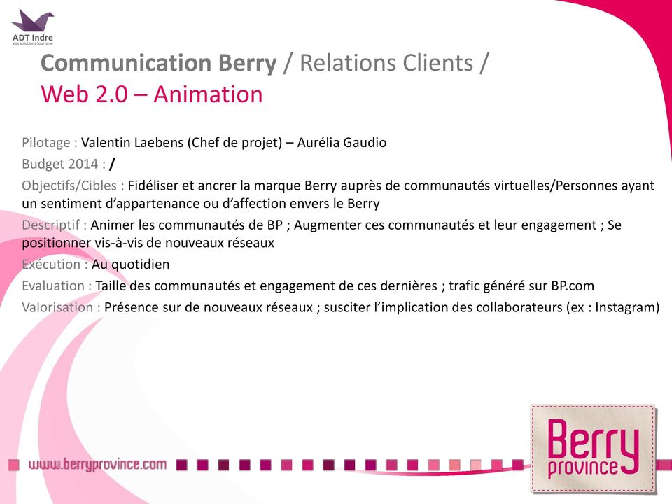 virtuelles/personnes ayant un sentiment d appartenance ou d affection envers le Berry Descriptif : Animer les communautés de BP ; Augmenter ces communautés et leur