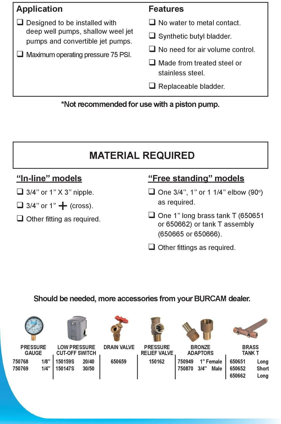 MATERIAL REQUIRED In-line models 3/4 or 1 X 3 nipple. 3/4 or 1 + (cross). Other fitting as required. Free standing models One 3/4, 1 or 1 1/4 elbow (90 o ) as required.