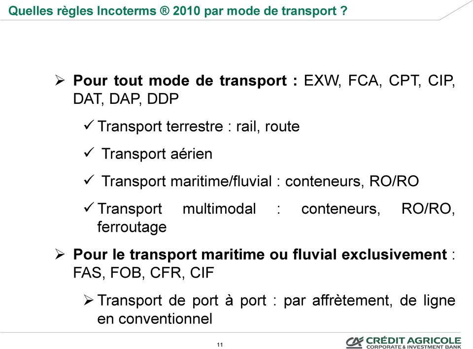 Transport aérien Transport maritime/fluvial : conteneurs, RO/RO Transport multimodal : conteneurs,