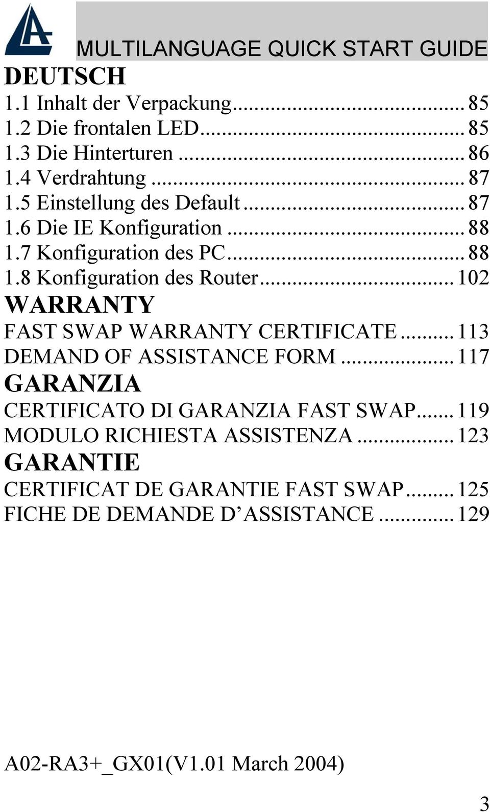 ..102 WARRANTY FAST SWAP WARRANTY CERTIFICATE...113 DEMAND OF ASSISTANCE FORM...117 GARANZIA CERTIFICATO DI GARANZIA FAST SWAP.