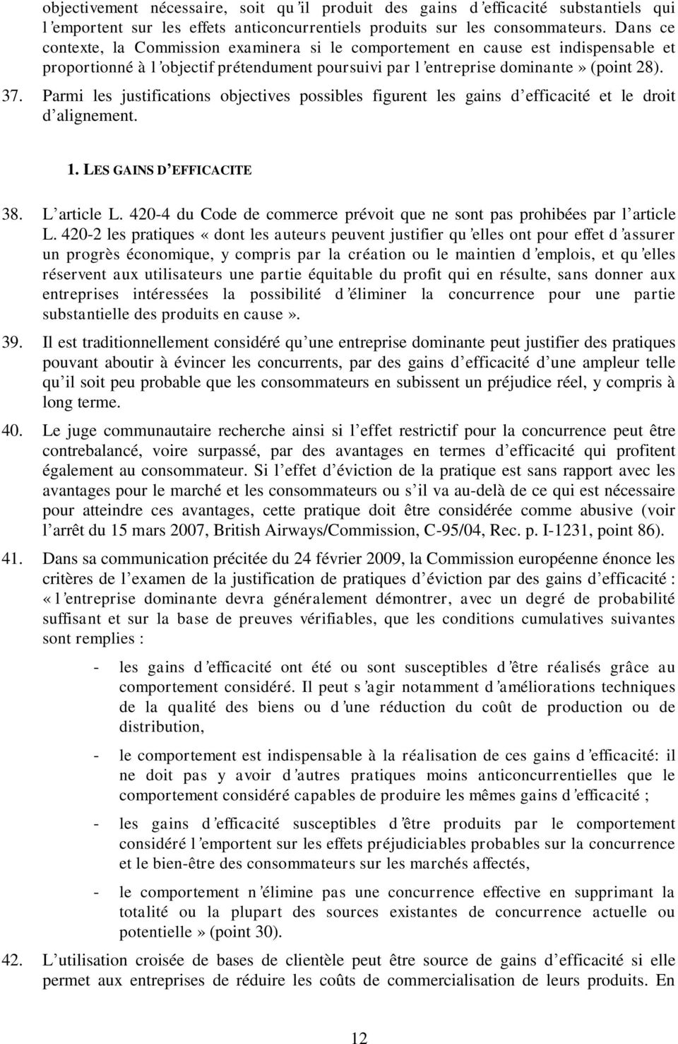Parmi les justifications objectives possibles figurent les gains d efficacité et le droit d alignement. 1. LES GAINS D EFFICACITE 38. L article L.