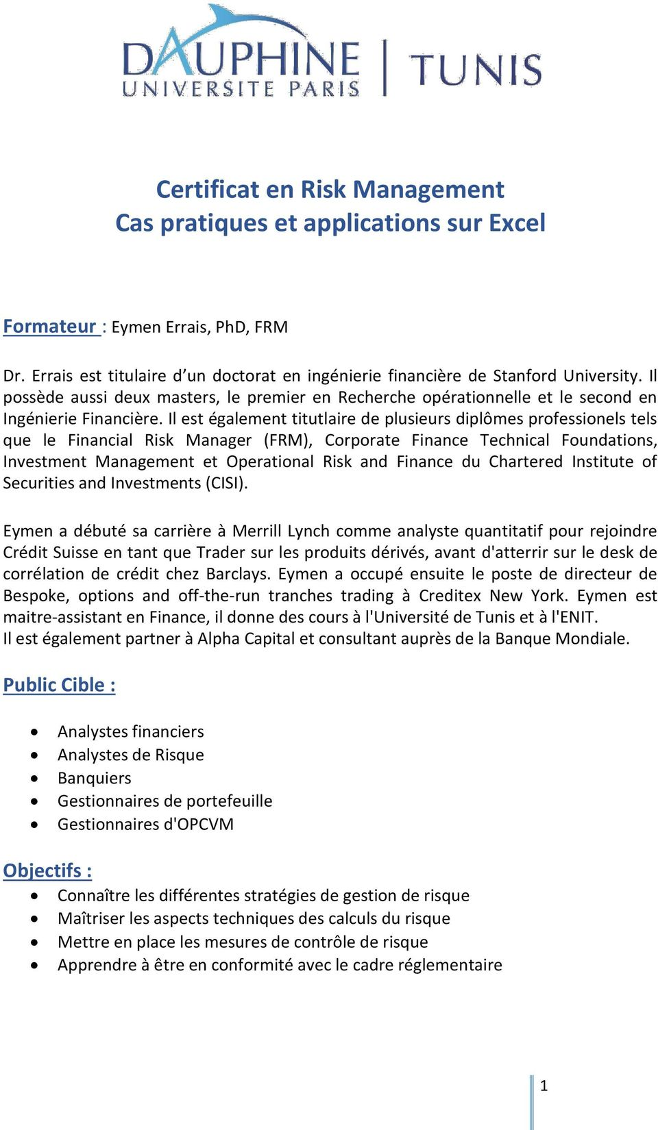Il est également titutlaire de plusieurs diplômes professionels tels que le Financial Risk Manager (FRM), Corporate Finance Technical Foundations, Investment Management et Operational Risk and