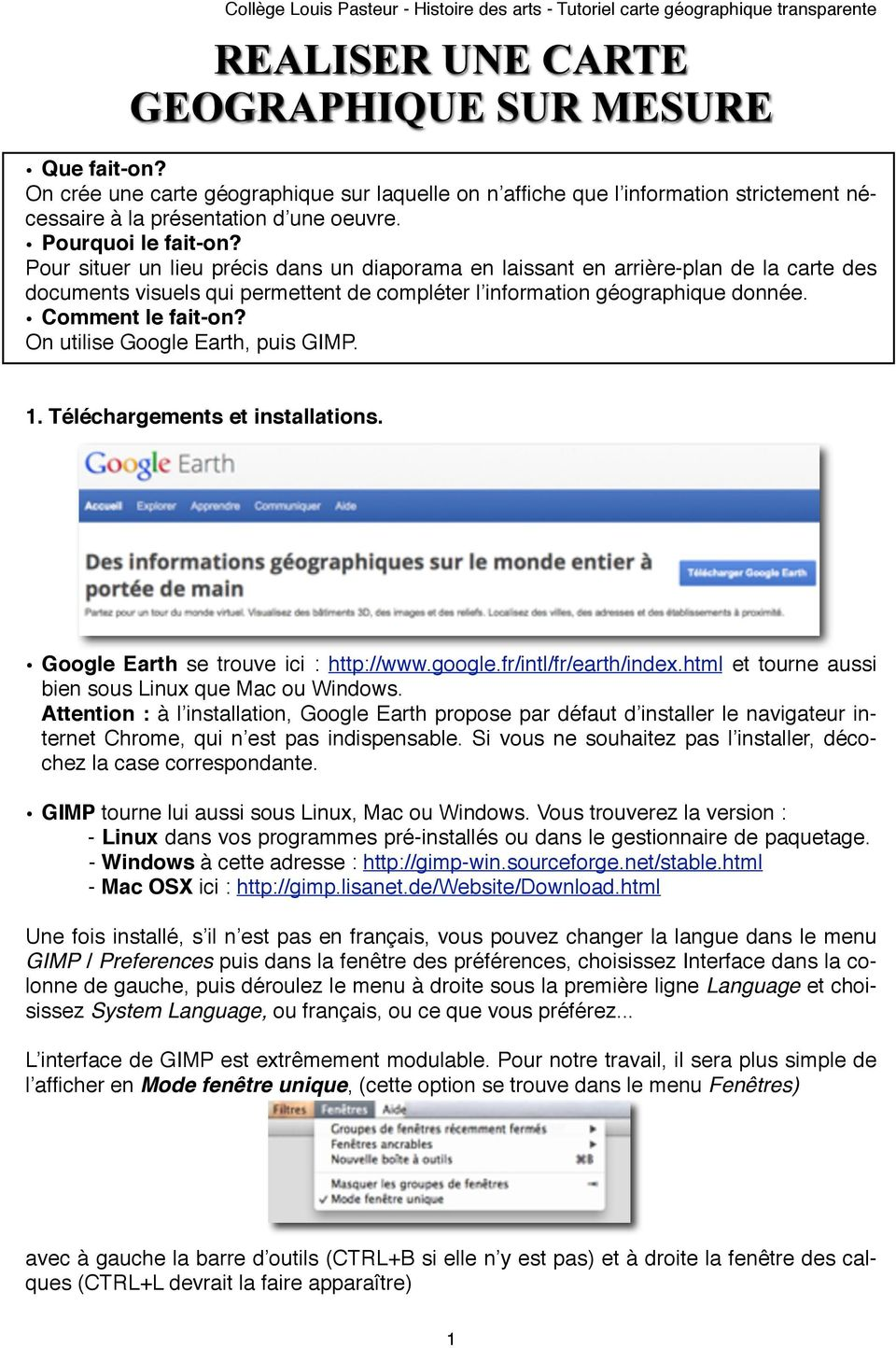 Comment le fait-on? On utilise Google Earth, puis GIMP. 1. Téléchargements et installations. Google Earth se trouve ici : http://www.google.fr/intl/fr/earth/index.