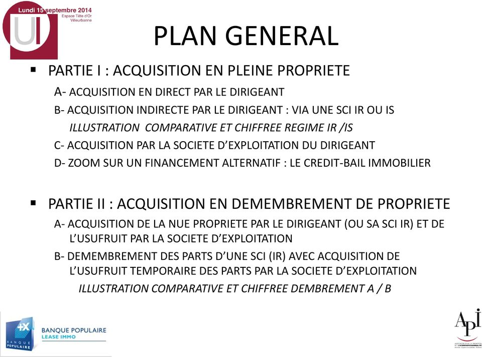PARTIE II : ACQUISITION EN DEMEMBREMENT DE PROPRIETE A- ACQUISITION DE LA NUE PROPRIETE PAR LE DIRIGEANT (OU SA SCI IR) ET DE L USUFRUIT PAR LA SOCIETE D EXPLOITATION B-