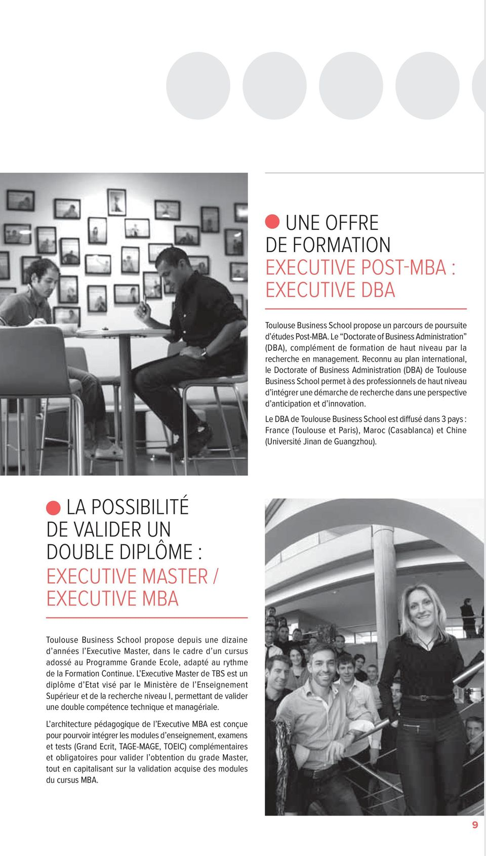 Reconnu au plan international, le Doctorate of Business Administration (DBA) de Toulouse Business School permet à des professionnels de haut niveau d intégrer une démarche de recherche dans une