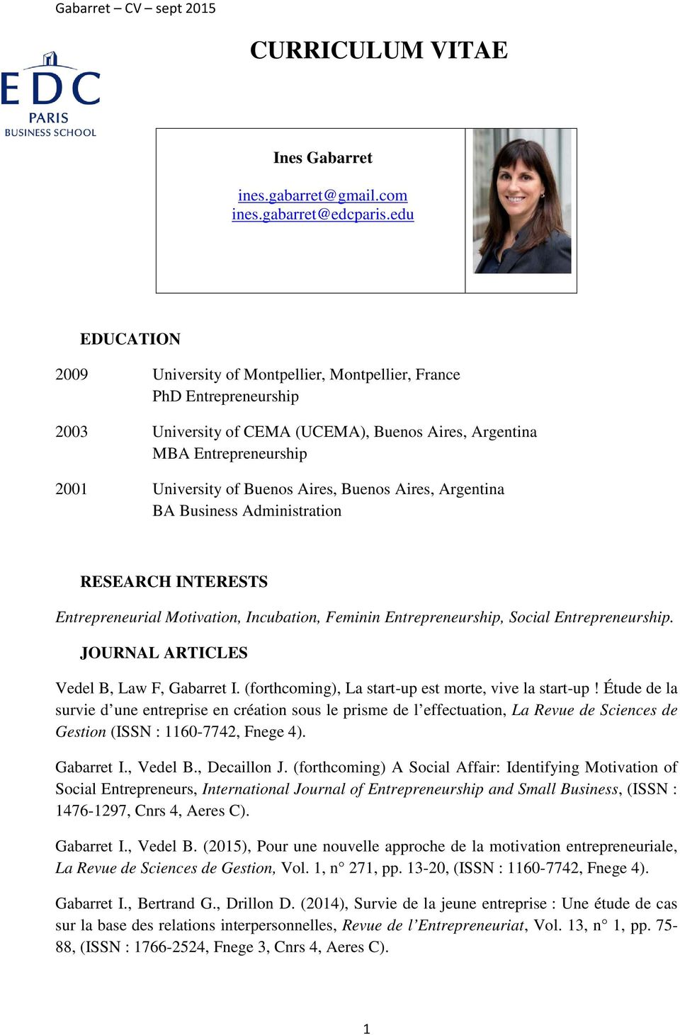 Buenos Aires, Argentina BA Business Administration RESEARCH INTERESTS Entrepreneurial Motivation, Incubation, Feminin Entrepreneurship, Social Entrepreneurship.