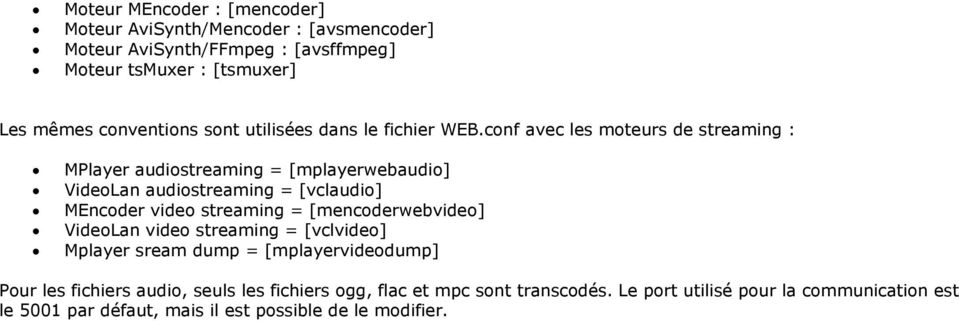 conf avec les moteurs de streaming : MPlayer audiostreaming = [mplayerwebaudio] VideoLan audiostreaming = [vclaudio] MEncoder video streaming =