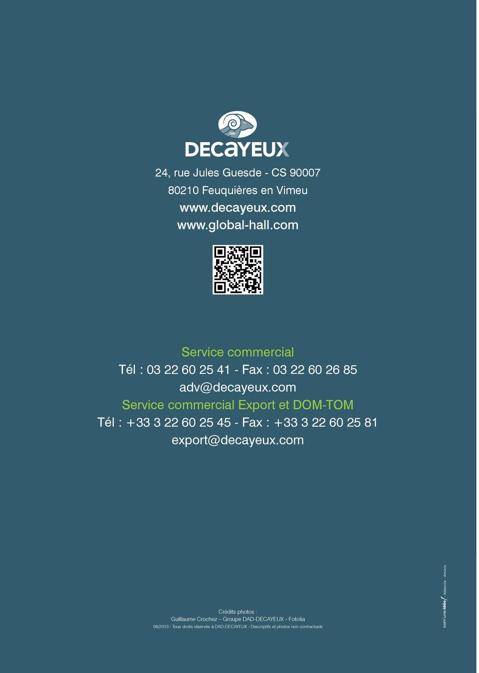 com Service commercial Export et DOM-TOM Tél : +33 3 22 60 25 45 - Fax : +33 3 22 60 25 81 export@decayeux.