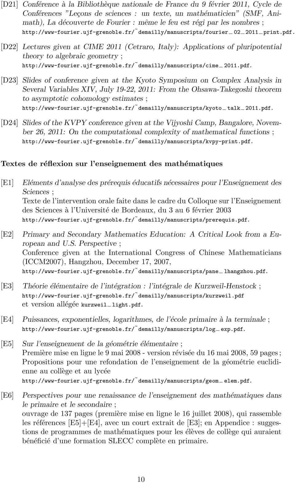 [D22] Lectures given at CIME 2011 (Cetraro, Italy): Applications of pluripotential theory to algebraic geometry ; http://www-fourier.ujf-grenoble.fr/ demailly/manuscripts/cime 2011.pdf.