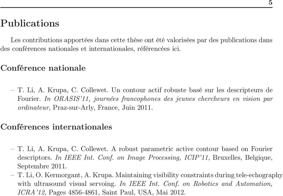 Conférences internationales T. Li, A. Krupa, C. Collewet. A robust parametric active contour based on Fourier descriptors. In IEEE Int. Conf.