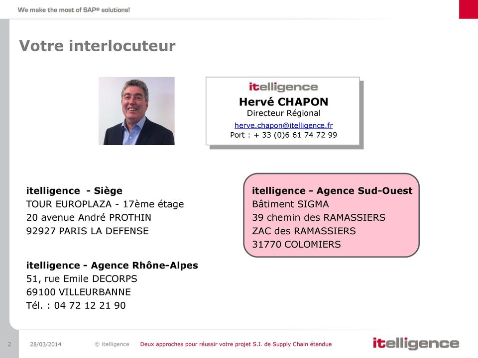 DEFENSE itelligence - Agence Sud-Ouest Bâtiment SIGMA 39 chemin des RAMASSIERS ZAC des RAMASSIERS 31770 COLOMIERS itelligence