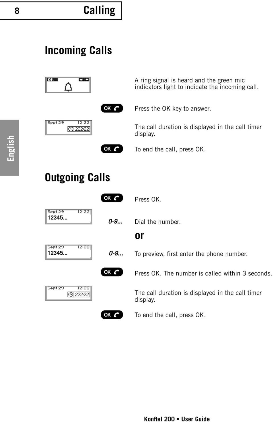 Outgoing Calls Press OK. 12345... 12345... 0-9... 0-9... Dial the number. or To preview, first enter the phone number. Press OK. The number is called within 3 seconds.