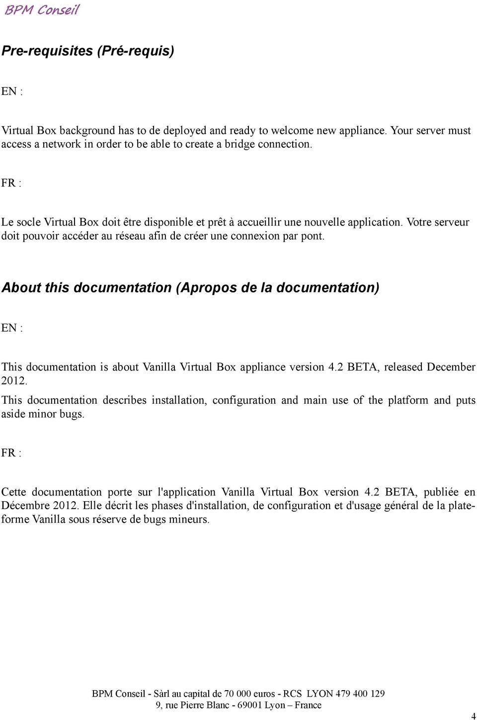 About this documentation (Apropos de la documentation) This documentation is about Vanilla Virtual Box appliance version 4.2 BETA, released December 2012.