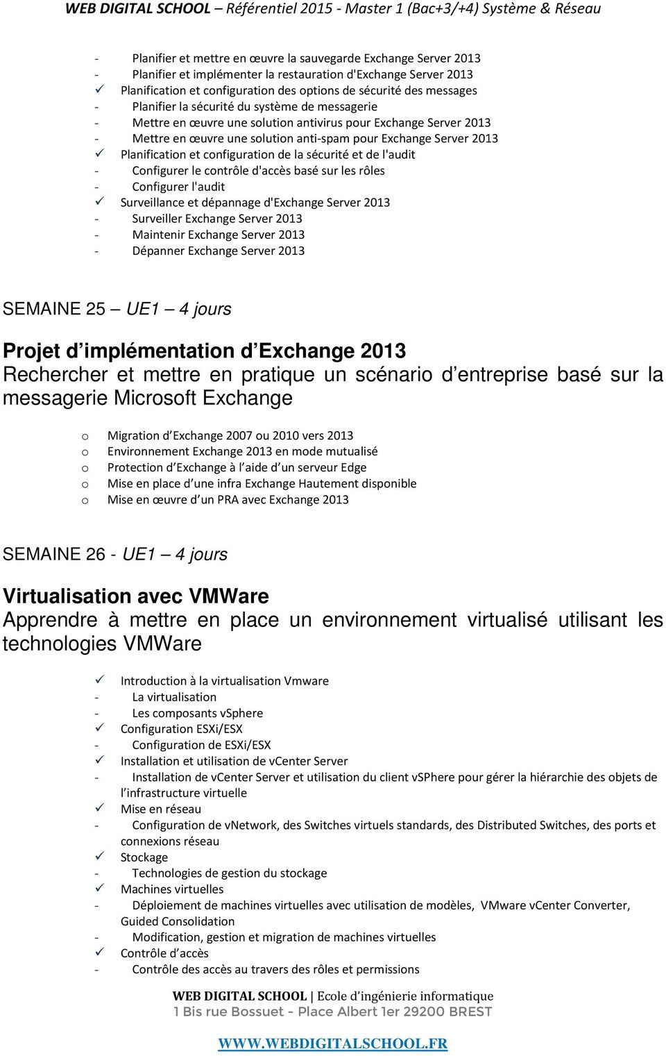 cnfiguratin de la sécurité et de l'audit - Cnfigurer le cntrôle d'accès basé sur les rôles - Cnfigurer l'audit Surveillance et dépannage d'exchange Server 2013 - Surveiller Exchange Server 2013 -