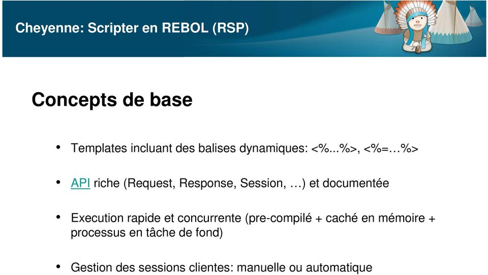 ..%>, <%= %> API riche (Request, Response, Session, ) et documentée Execution
