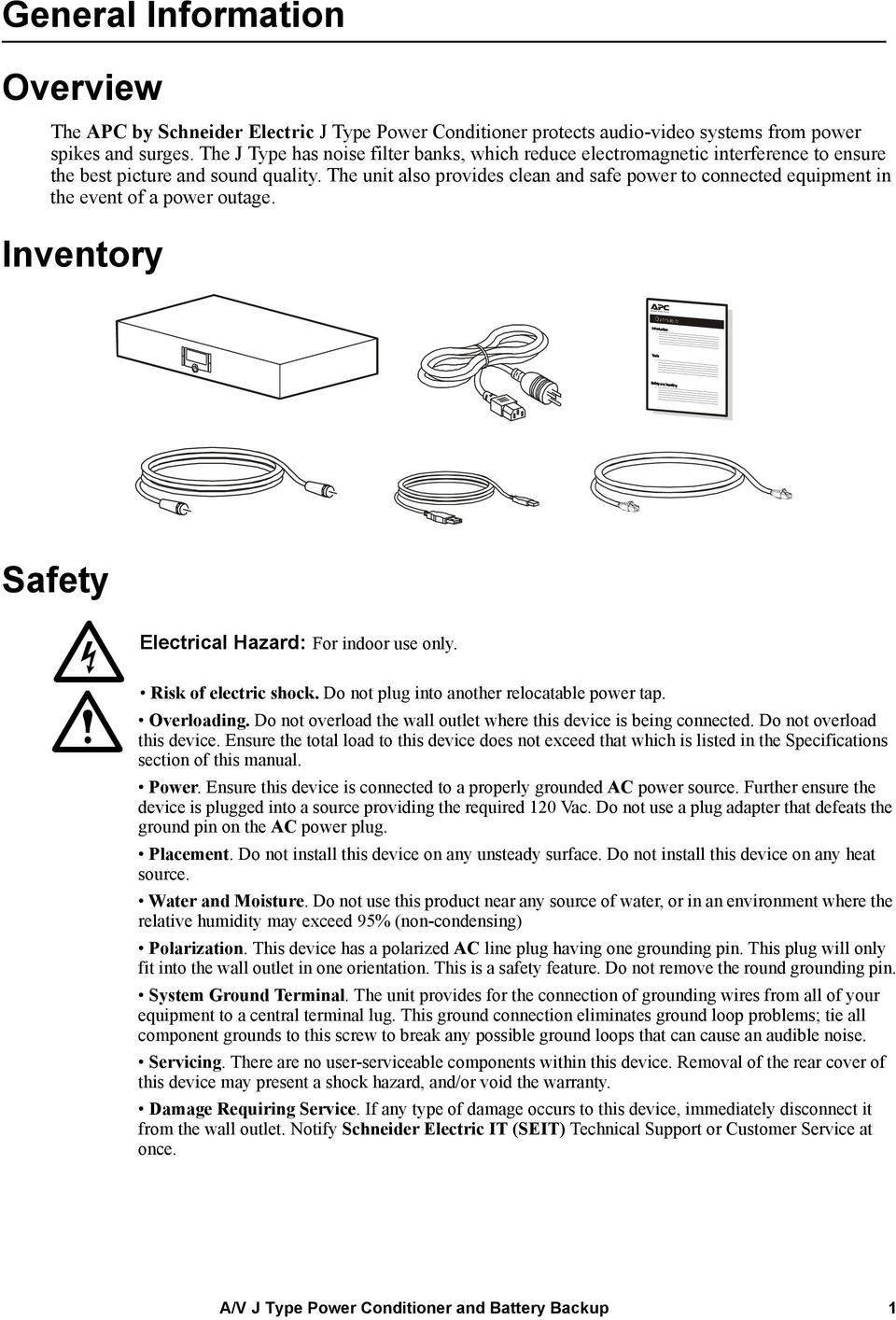 The unit also provides clean and safe power to connected equipment in the event of a power outage. Inventory Safety Electrical Hazard: For indoor use only. Risk of electric shock.
